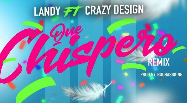 Landy X Crazy Design - Que Chispero (Remix)